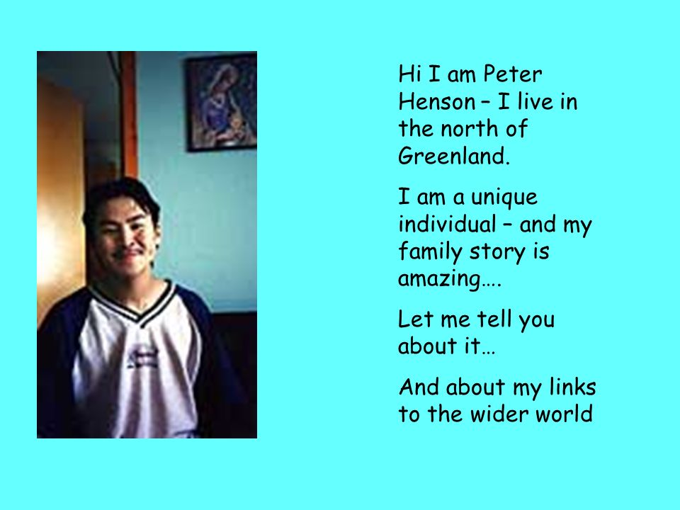 Hi I am Peter Henson – I live in the north of Greenland.