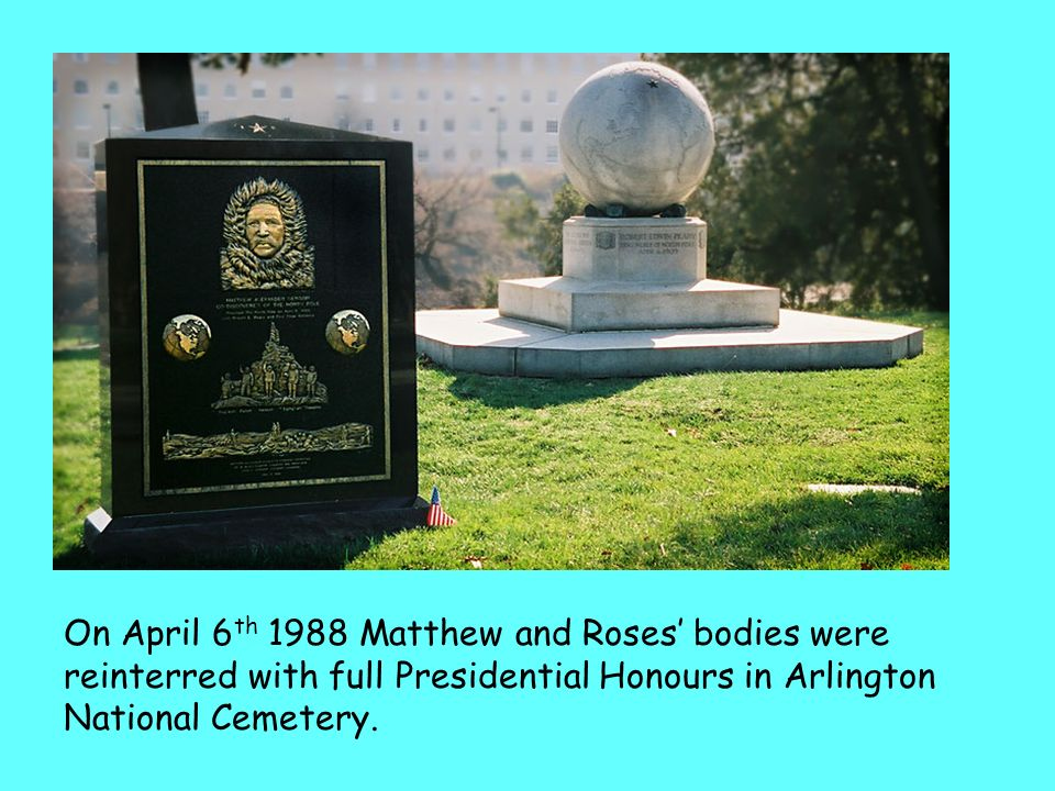 On April 6th 1988 Matthew and Roses' bodies were reinterred with full Presidential Honours in Arlington National Cemetery.