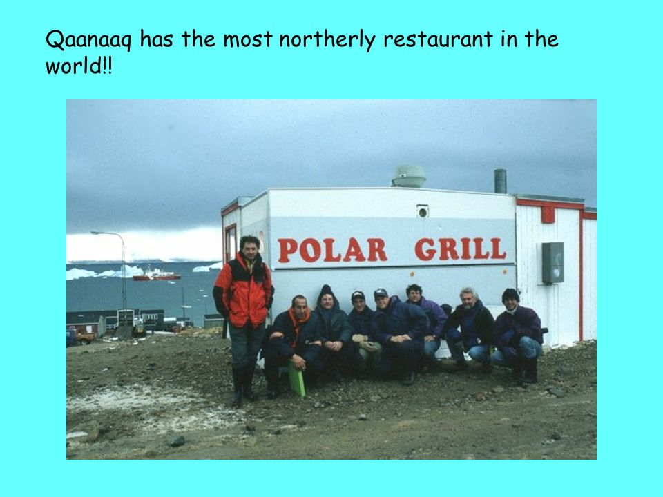 Qaanaaq has the most northerly restaurant in the world!!