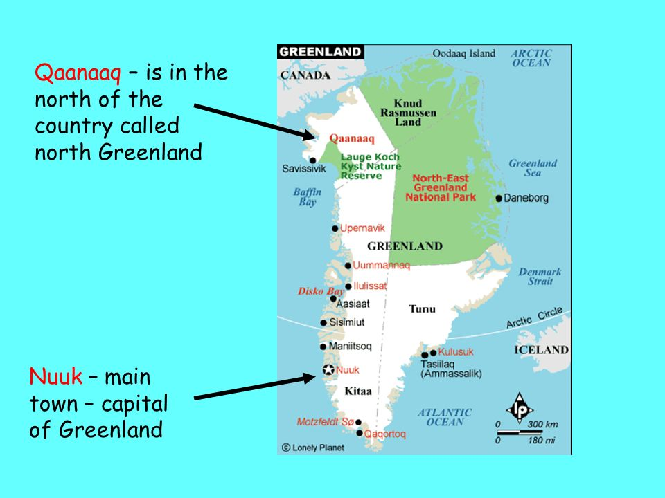 Qaanaaq – is in the north of the country called north Greenland