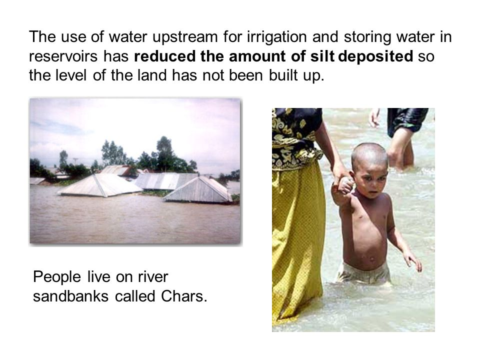 The use of water upstream for irrigation and storing water in reservoirs has reduced the amount of silt deposited so the level of the land has not been built up.