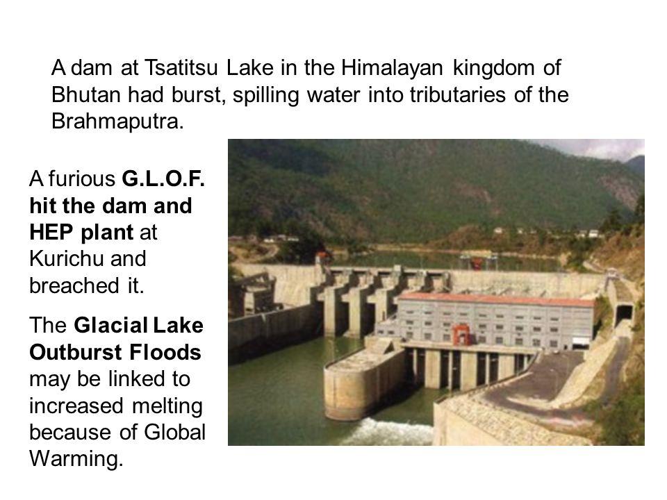 A dam at Tsatitsu Lake in the Himalayan kingdom of Bhutan had burst, spilling water into tributaries of the Brahmaputra.