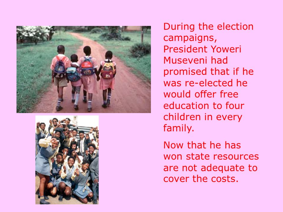 During the election campaigns, President Yoweri Museveni had promised that if he was re-elected he would offer free education to four children in every family.