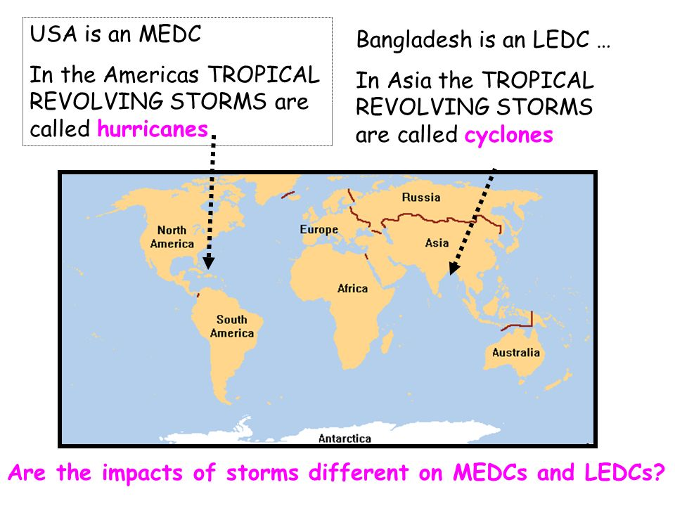 USA is an MEDC In the Americas TROPICAL REVOLVING STORMS are called hurricanes. Bangladesh is an LEDC …