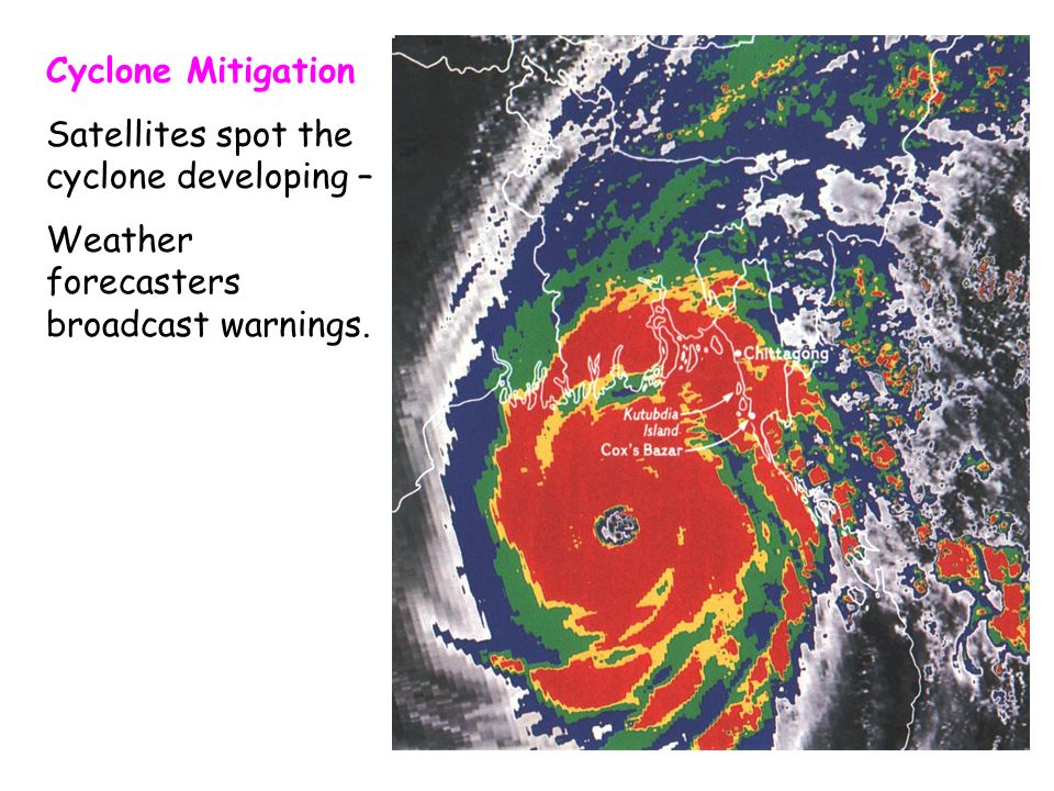 Cyclone Mitigation Satellites spot the cyclone developing – Weather forecasters broadcast warnings.