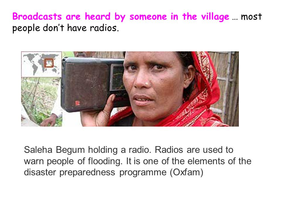 Broadcasts are heard by someone in the village … most people don't have radios.