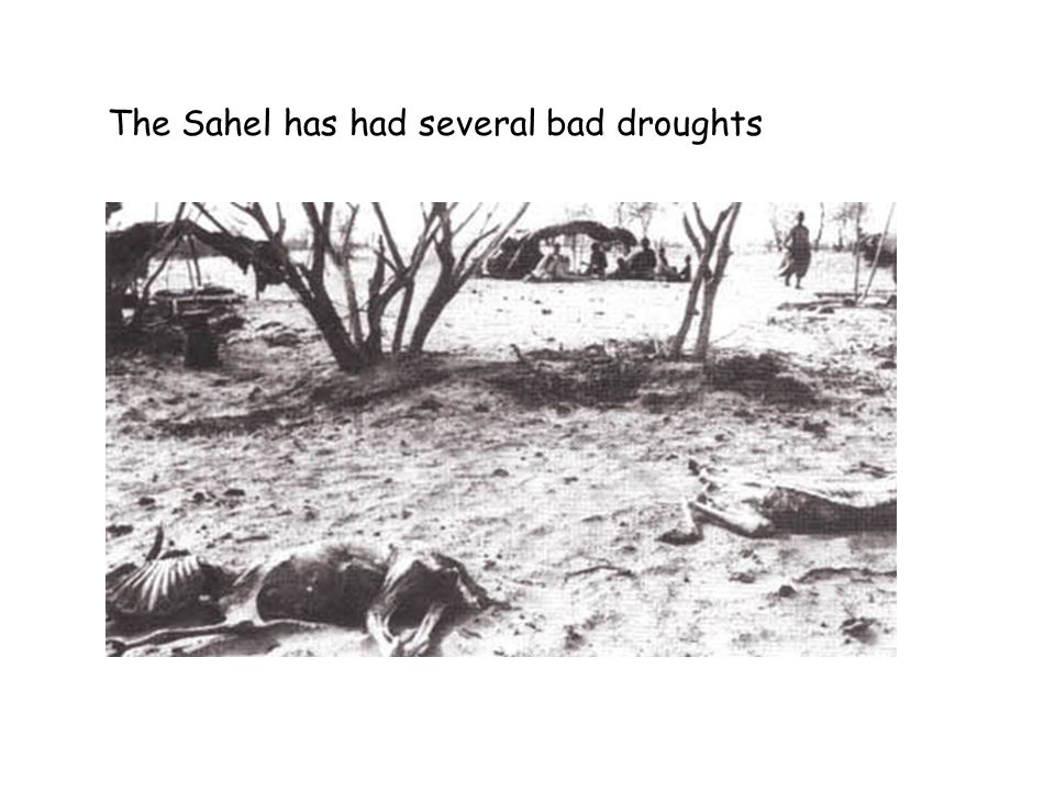 The Sahel has had several bad droughts