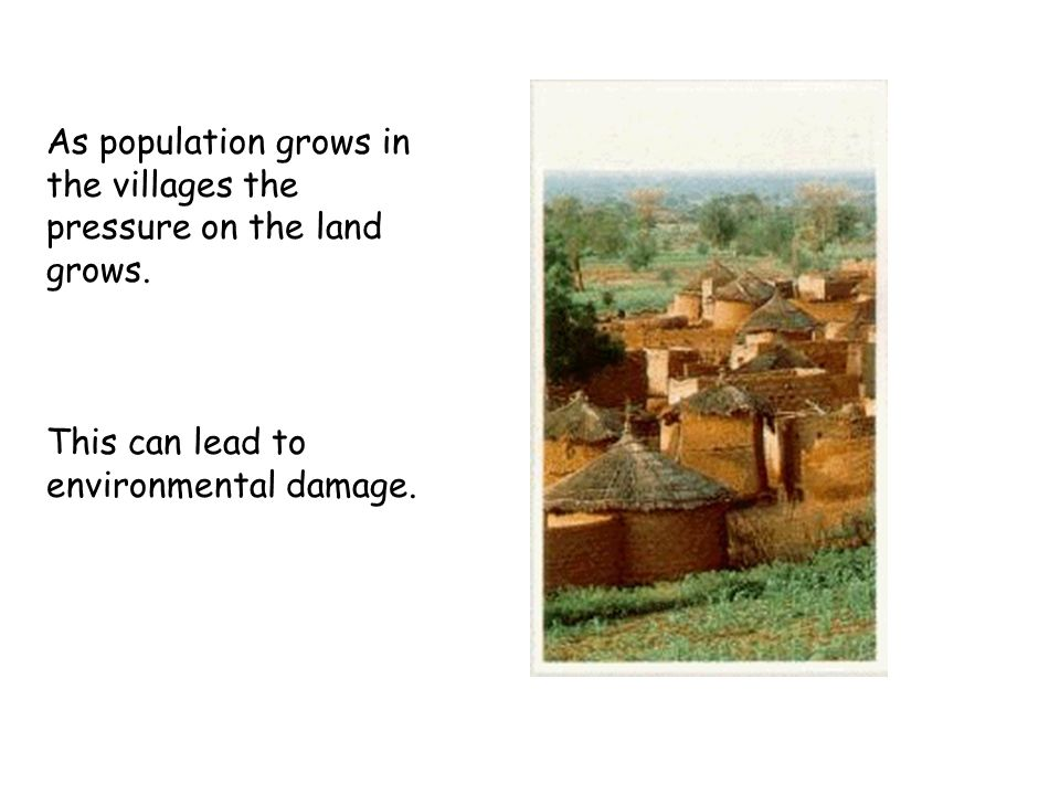 As population grows in the villages the pressure on the land grows.