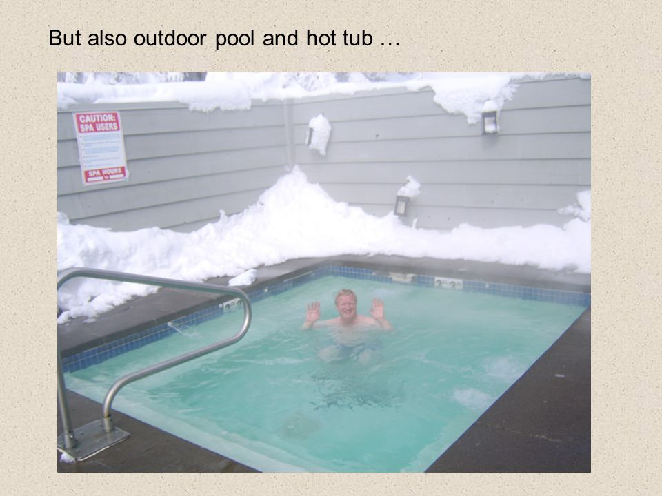 But also outdoor pool and hot tub …