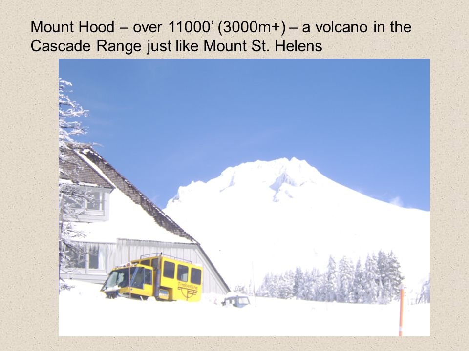 Mount Hood – over 11000' (3000m+) – a volcano in the Cascade Range just like Mount St. Helens