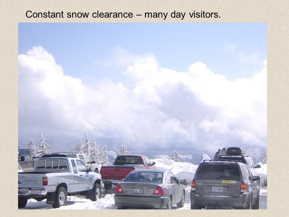 Constant snow clearance – many day visitors.