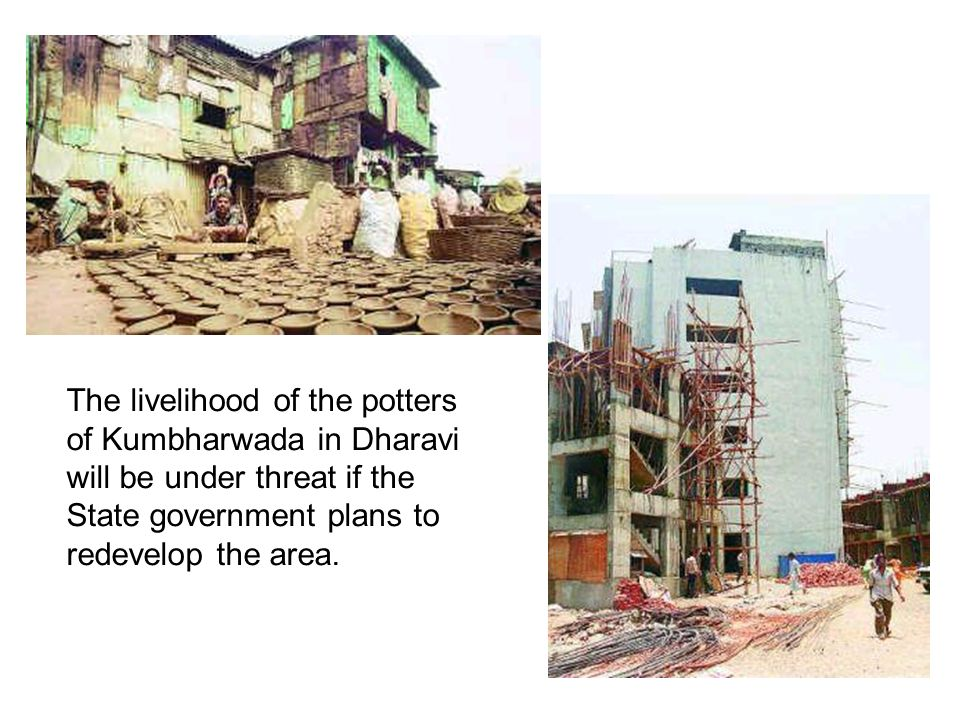The livelihood of the potters of Kumbharwada in Dharavi will be under threat if the State government plans to redevelop the area.