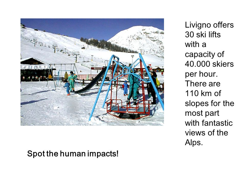 Livigno offers 30 ski lifts with a capacity of 40. 000 skiers per hour
