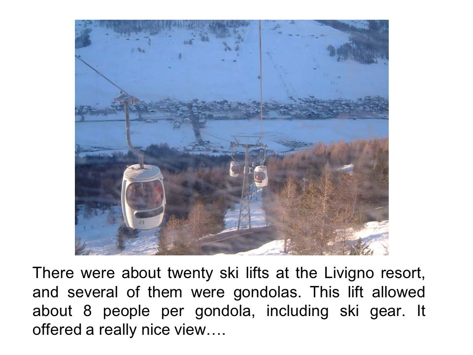 There were about twenty ski lifts at the Livigno resort, and several of them were gondolas.
