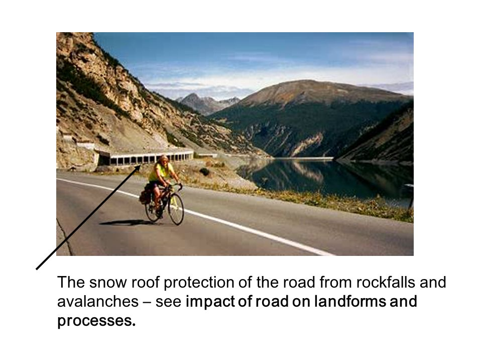 The snow roof protection of the road from rockfalls and avalanches – see impact of road on landforms and processes.