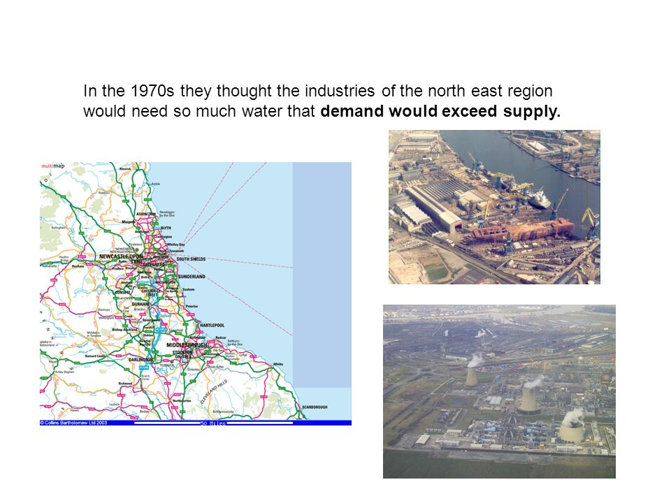In the 1970s they thought the industries of the north east region would need so much water that demand would exceed supply.