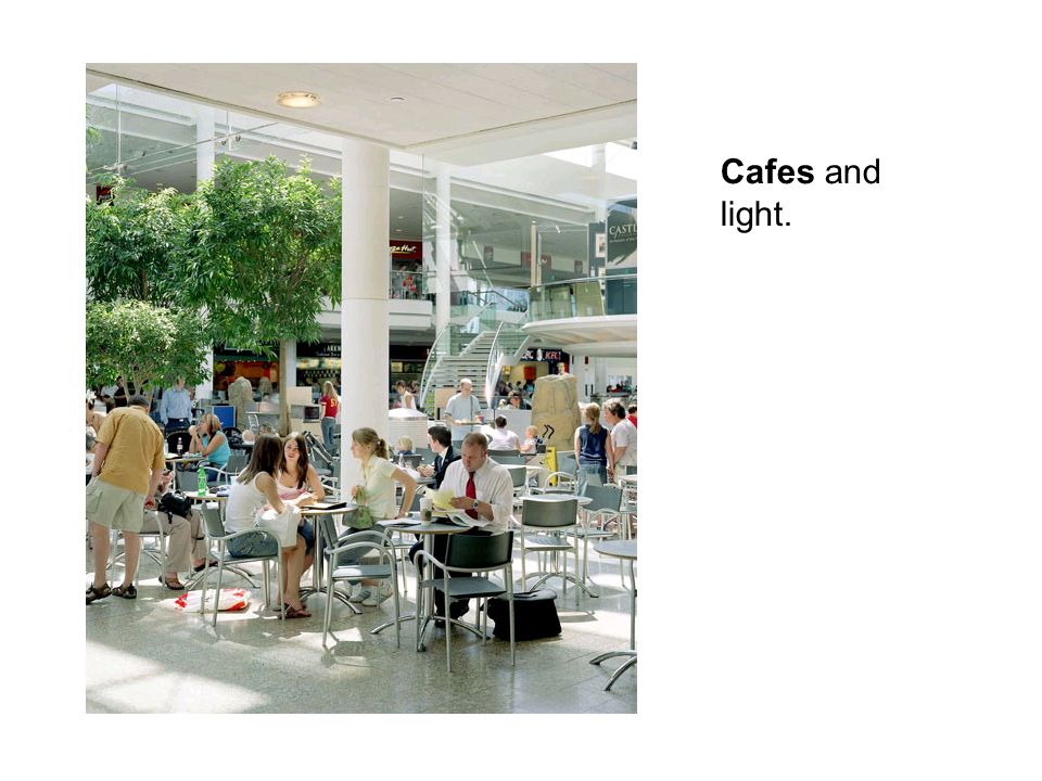 Cafes and light.