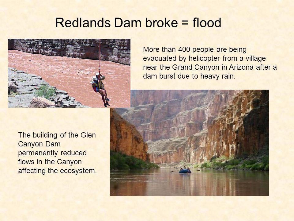 Redlands Dam broke = flood