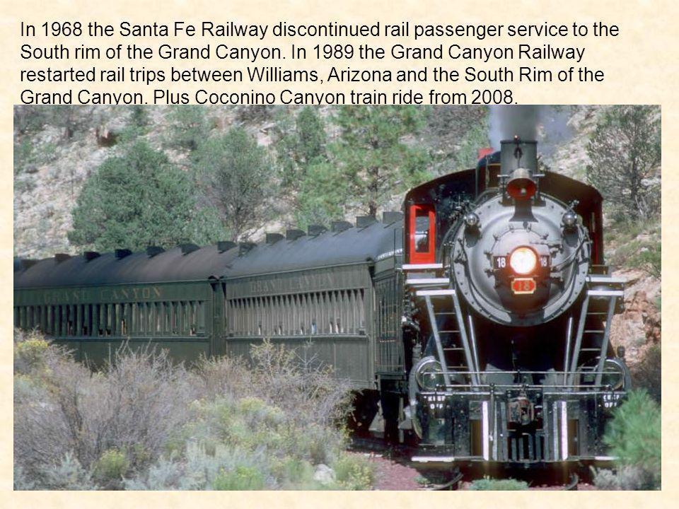 In 1968 the Santa Fe Railway discontinued rail passenger service to the South rim of the Grand Canyon.