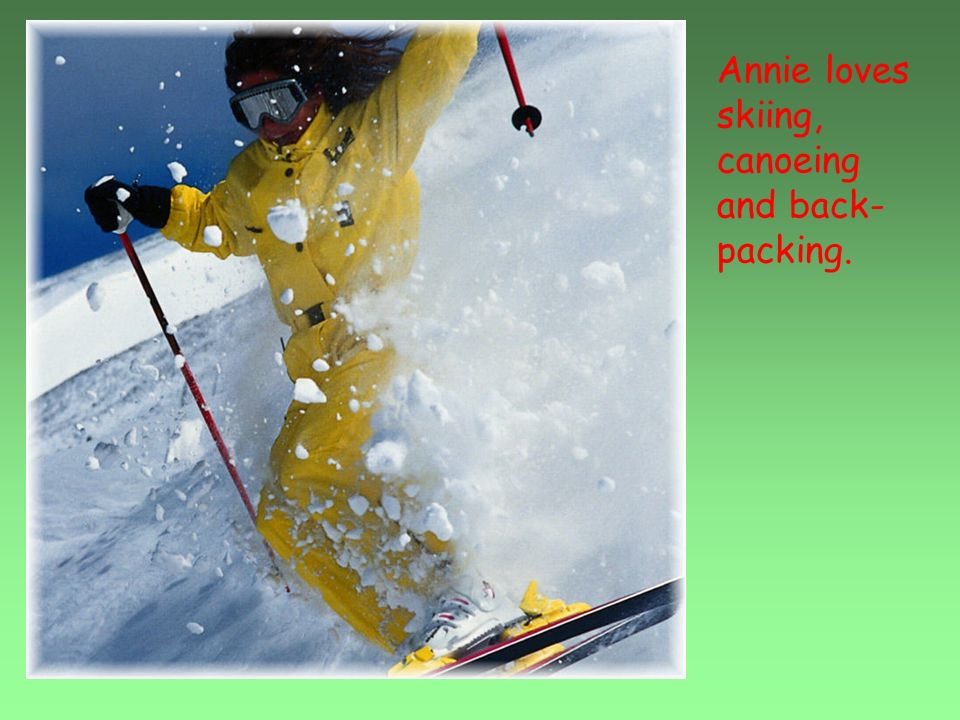 Annie loves skiing, canoeing and back-packing.