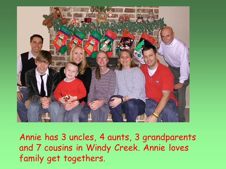 Annie has 3 uncles, 4 aunts, 3 grandparents and 7 cousins in Windy Creek.