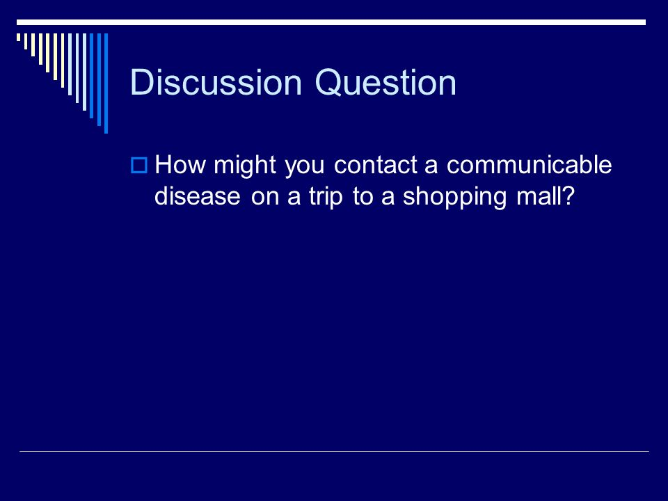 Discussion Question How might you contact a communicable disease on a trip to a shopping mall