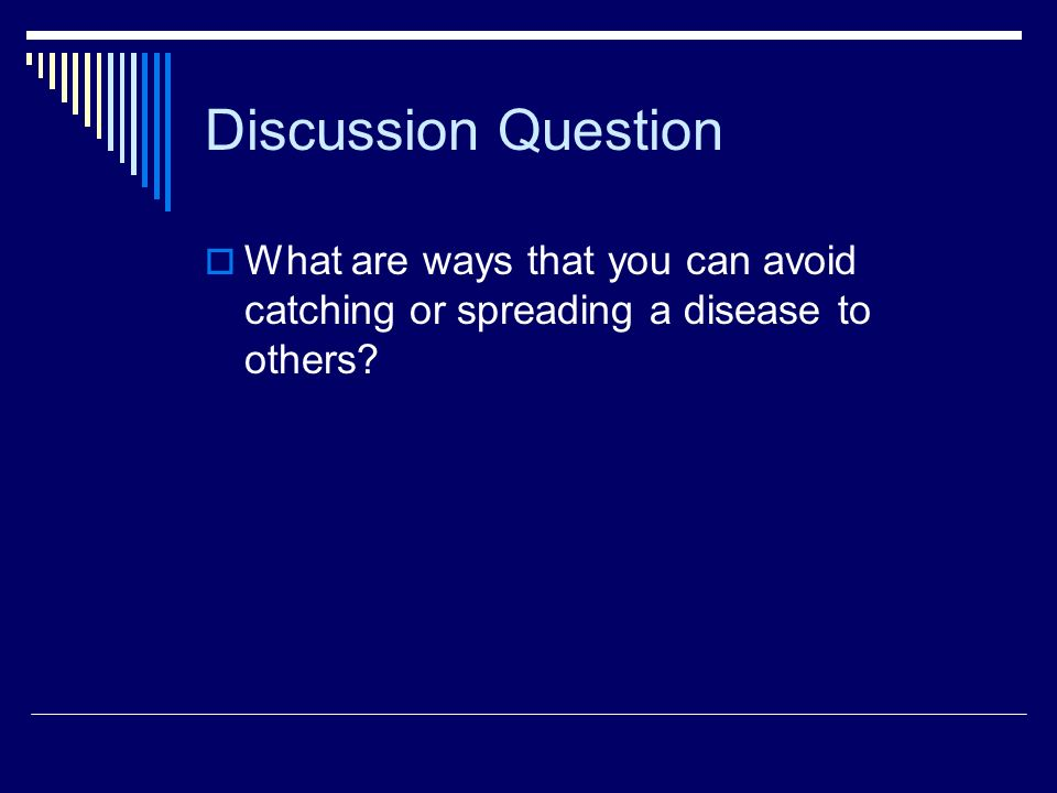 Discussion Question What are ways that you can avoid catching or spreading a disease to others