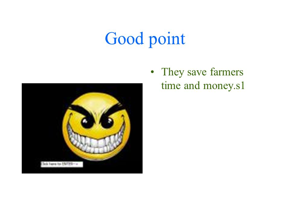 Good point They save farmers time and money.s1