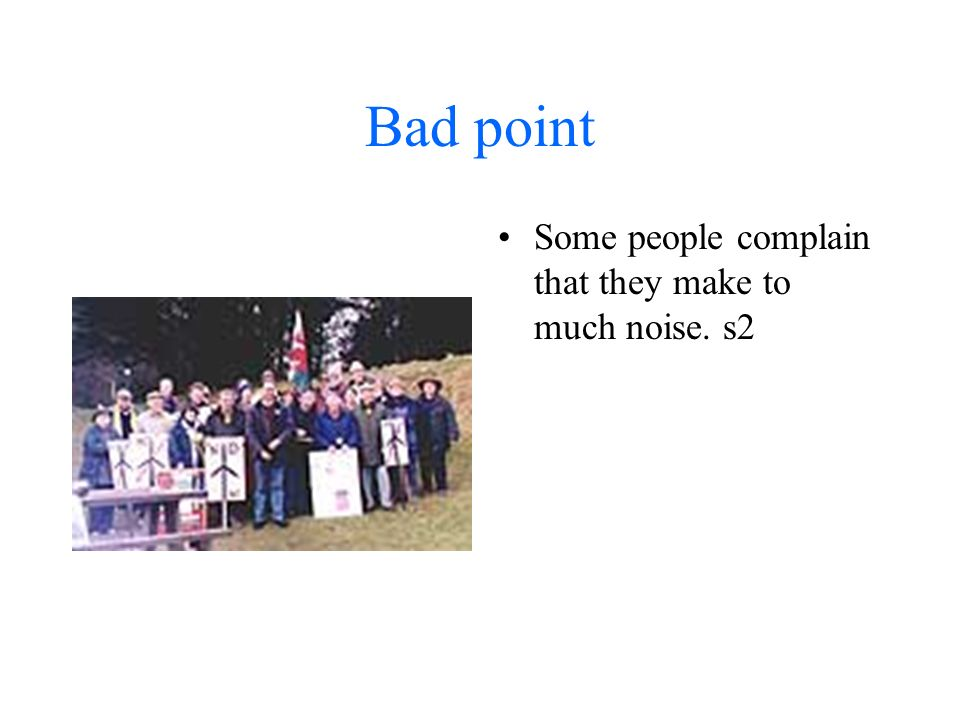 Bad point Some people complain that they make to much noise. s2
