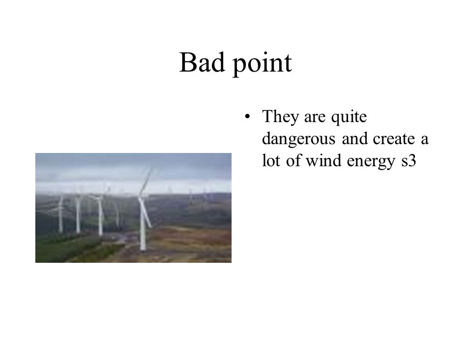 Bad point They are quite dangerous and create a lot of wind energy s3