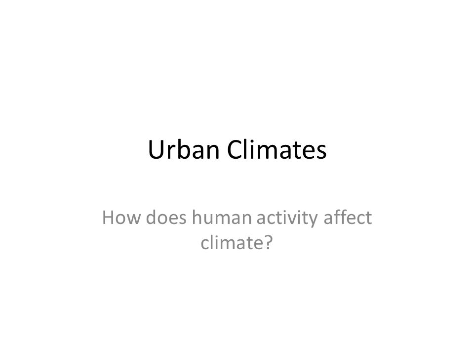 How does human activity affect climate