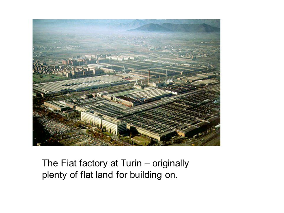 The Fiat factory at Turin – originally plenty of flat land for building on.