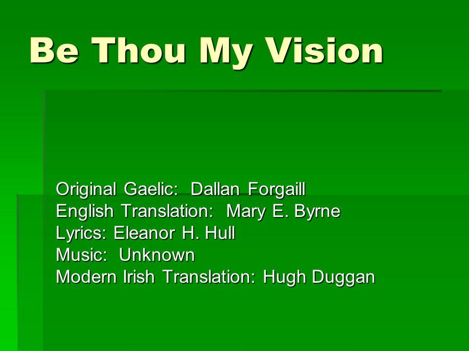 Be Thou My Vision Original Gaelic: Dallan Forgaill