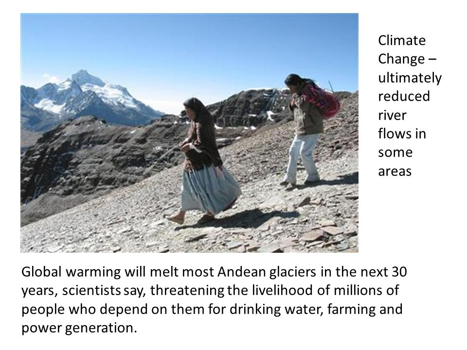 Climate Change – ultimately reduced river flows in some areas