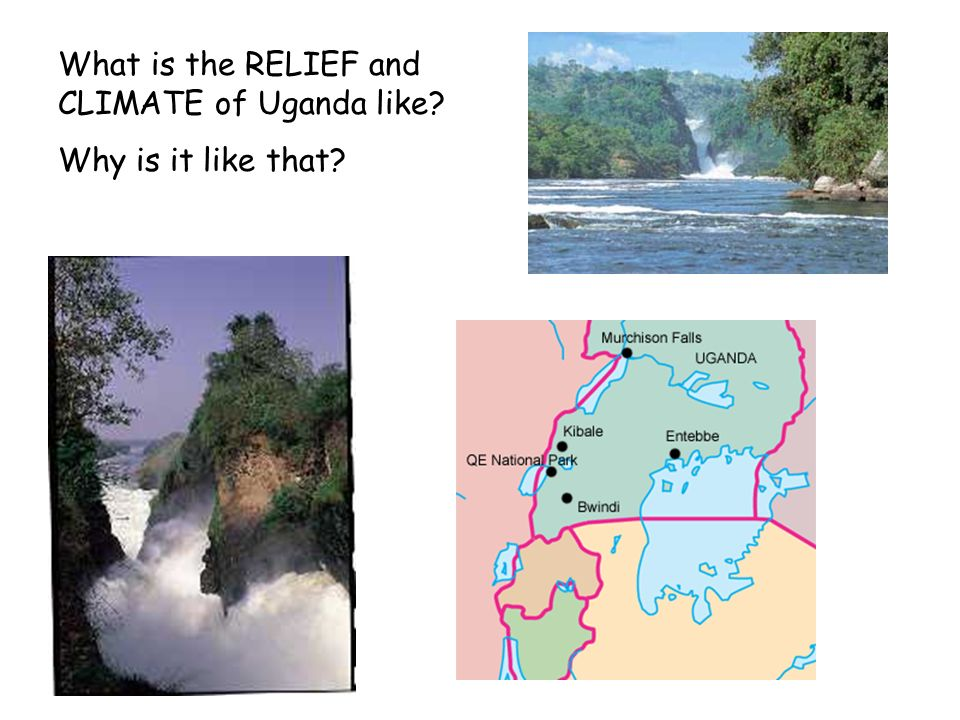What is the RELIEF and CLIMATE of Uganda like