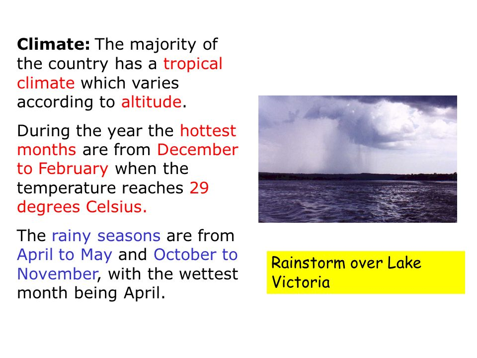 Climate: The majority of the country has a tropical climate which varies according to altitude.