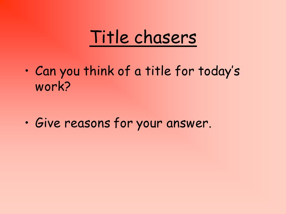 Title chasers Can you think of a title for today's work