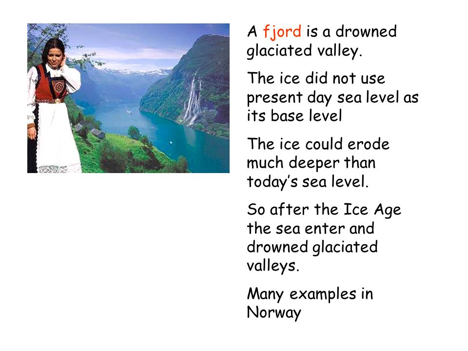 A fjord is a drowned glaciated valley.