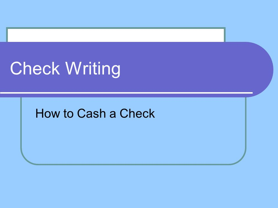 """writing a check to cash A check made out to """"cash"""" could have been intended to be written to anybody, but a check is supposed to be written to a specific person for a specific purpose this creates a problem when the intended payee isn't specified."""