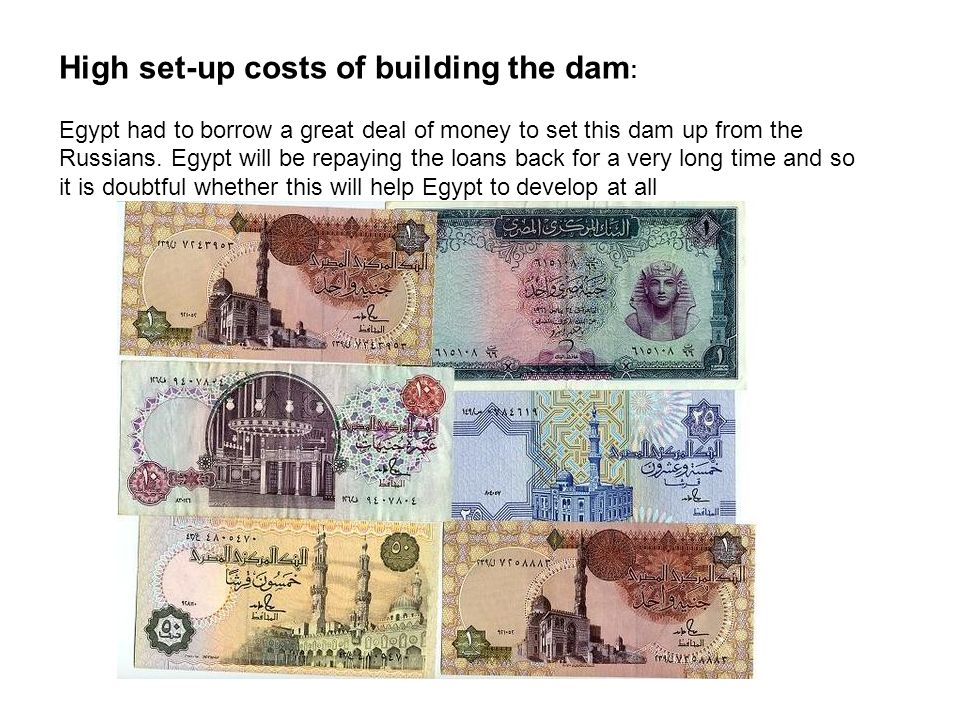 High set-up costs of building the dam: