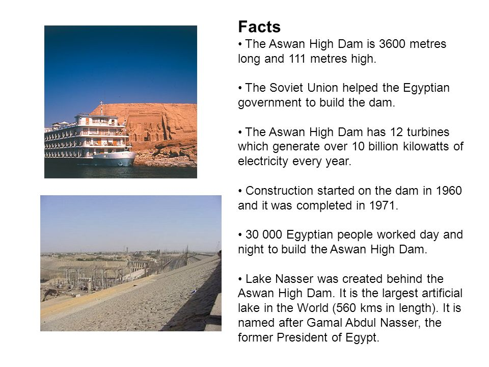 Facts The Aswan High Dam is 3600 metres long and 111 metres high.