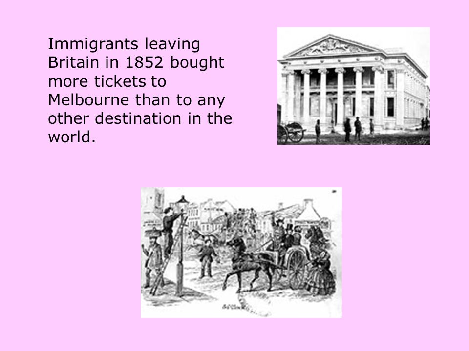 Immigrants leaving Britain in 1852 bought more tickets to Melbourne than to any other destination in the world.