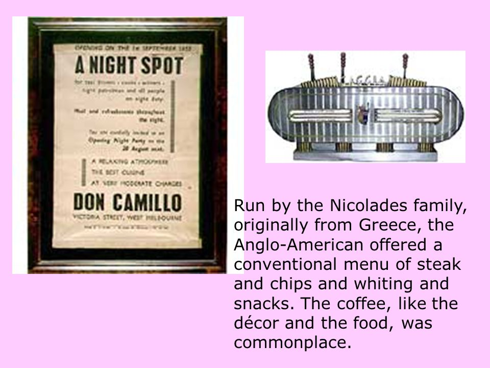 Run by the Nicolades family, originally from Greece, the Anglo-American offered a conventional menu of steak and chips and whiting and snacks.
