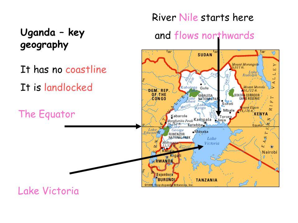 River Nile starts here and flows northwards. Uganda – key geography. It has no coastline. It is landlocked.