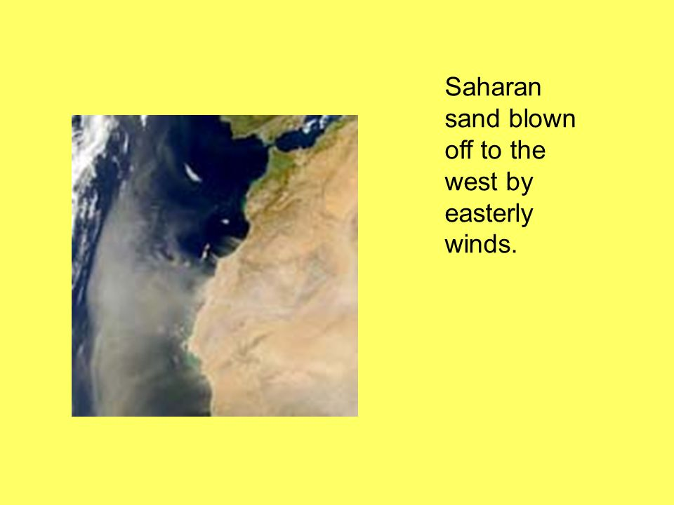Saharan sand blown off to the west by easterly winds.