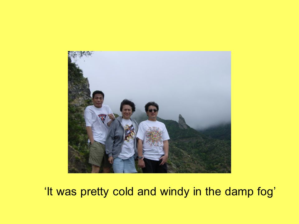 'It was pretty cold and windy in the damp fog'