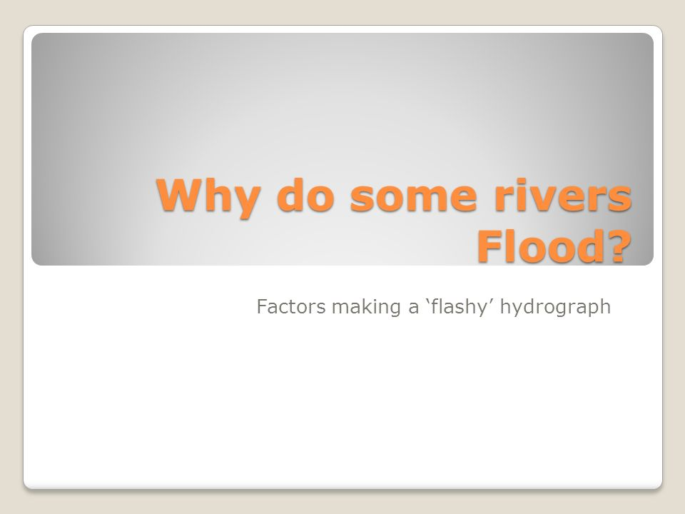 Why do some rivers Flood
