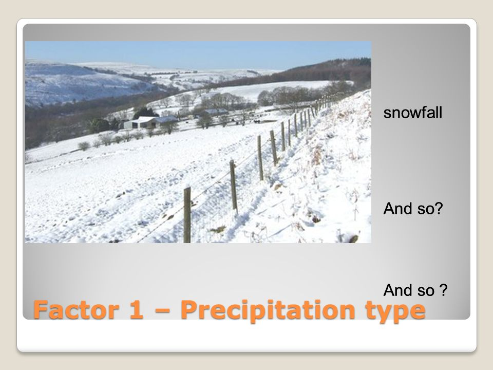 Factor 1 – Precipitation type