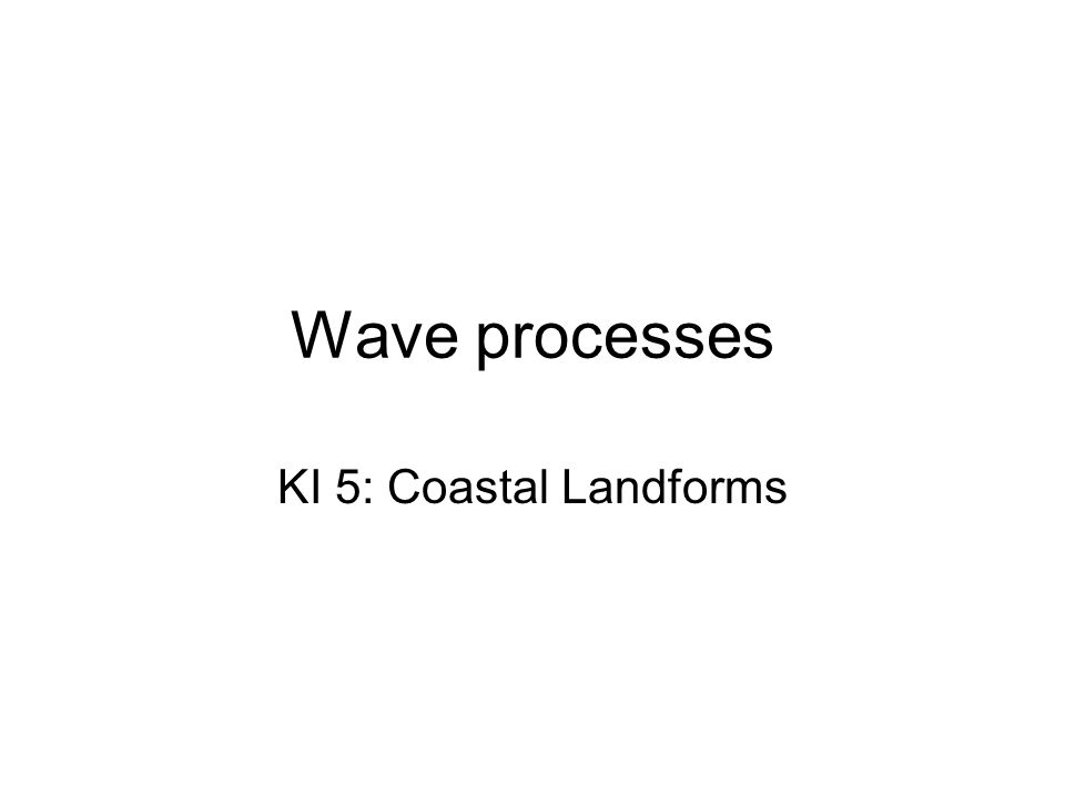 Wave processes KI 5: Coastal Landforms