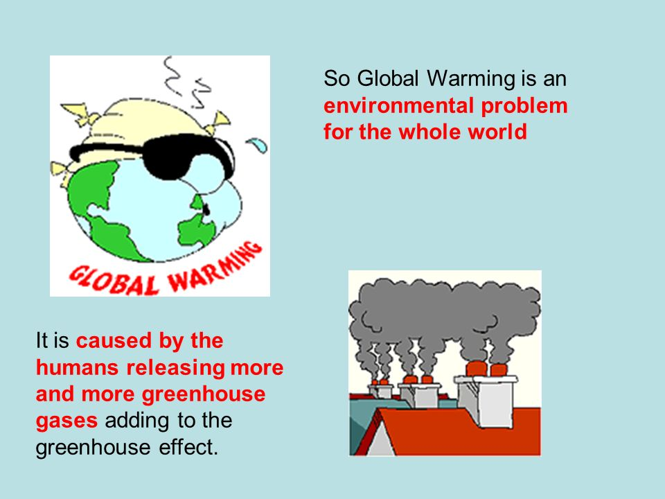 So Global Warming is an environmental problem for the whole world